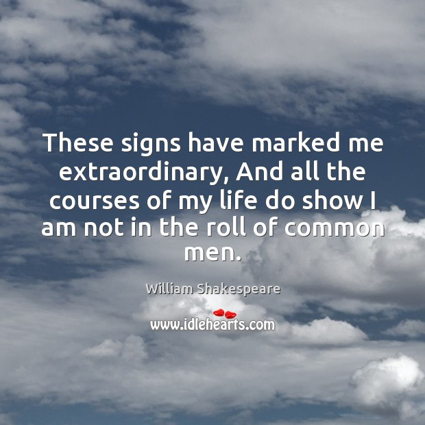 Image, These signs have marked me extraordinary, And all the courses of my