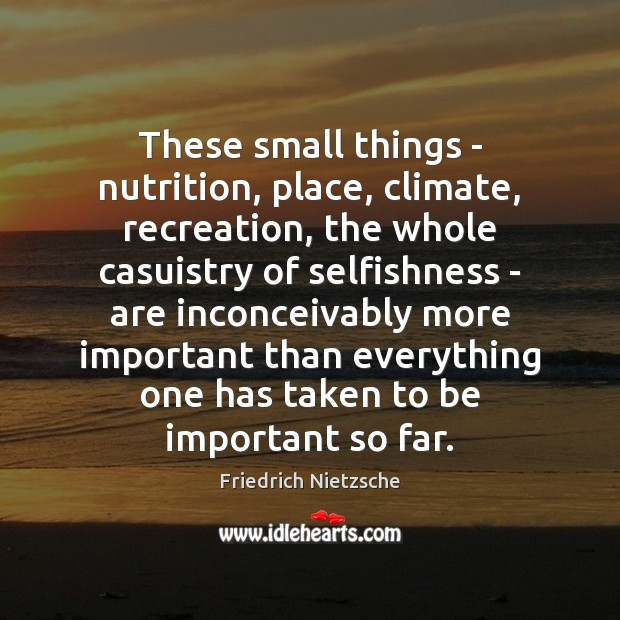 Image, These small things – nutrition, place, climate, recreation, the whole casuistry of