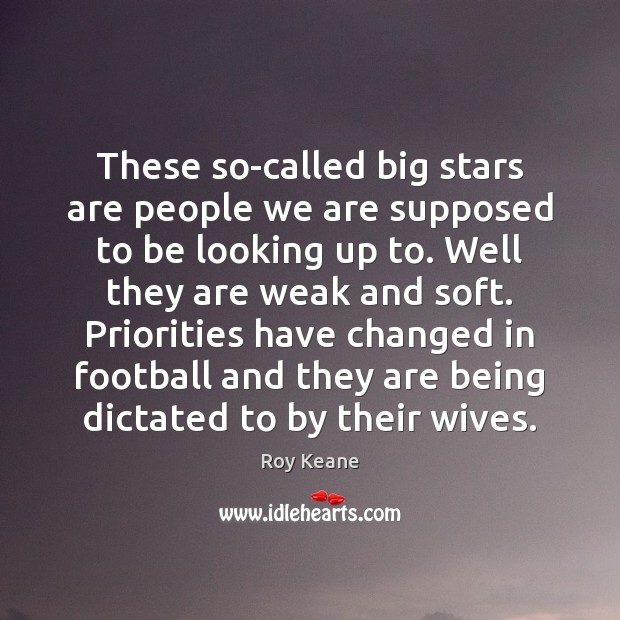 These so-called big stars are people we are supposed to be looking Roy Keane Picture Quote