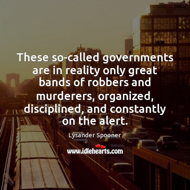 These so-called governments are in reality only great bands of robbers and Image