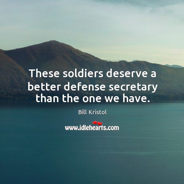 Image, These soldiers deserve a better defense secretary than the one we have.