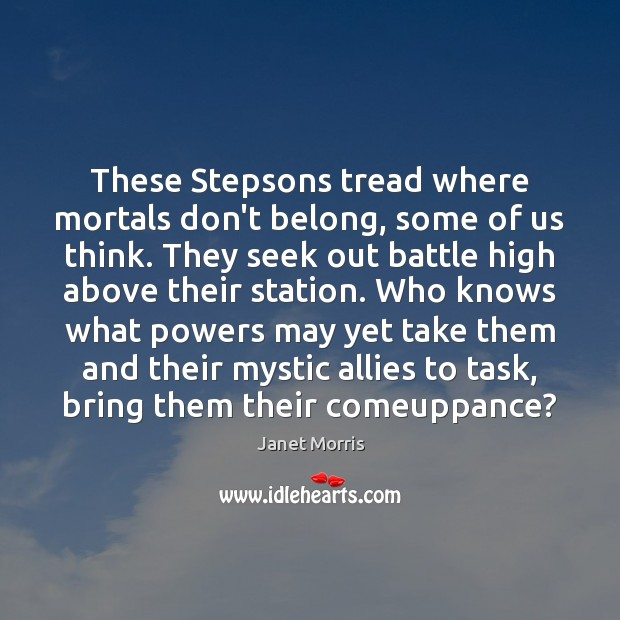 These Stepsons tread where mortals don't belong, some of us think. They Janet Morris Picture Quote