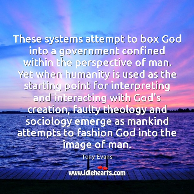 These systems attempt to box God into a government confined within the Tony Evans Picture Quote