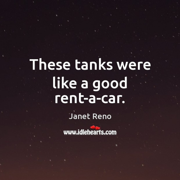These tanks were like a good rent-a-car. Image