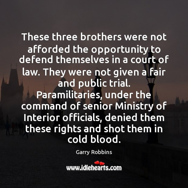 Image, These three brothers were not afforded the opportunity to defend themselves in