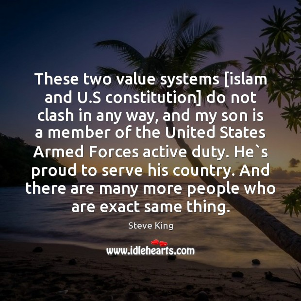 These two value systems [islam and U.S constitution] do not clash Steve King Picture Quote