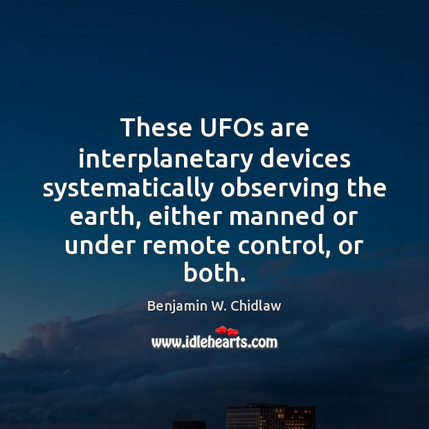 Image, These UFOs are interplanetary devices systematically observing the earth, either manned or