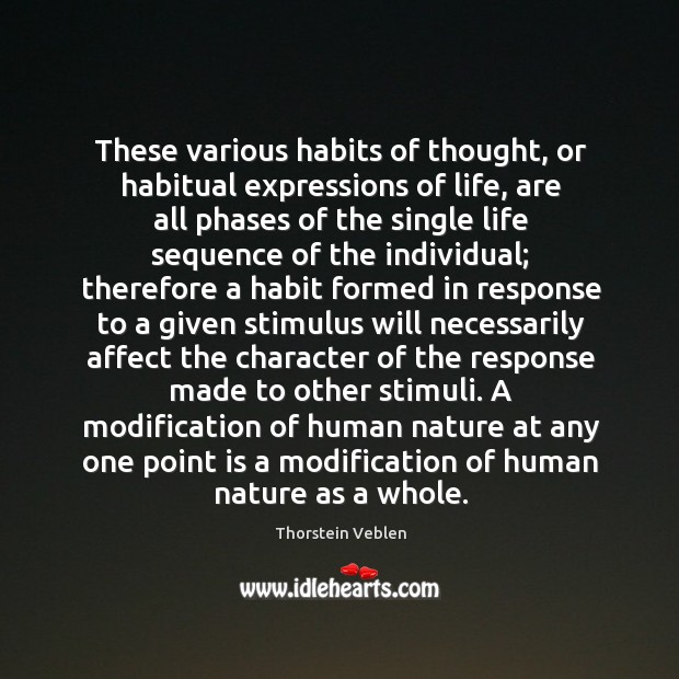 These various habits of thought, or habitual expressions of life, are all Thorstein Veblen Picture Quote
