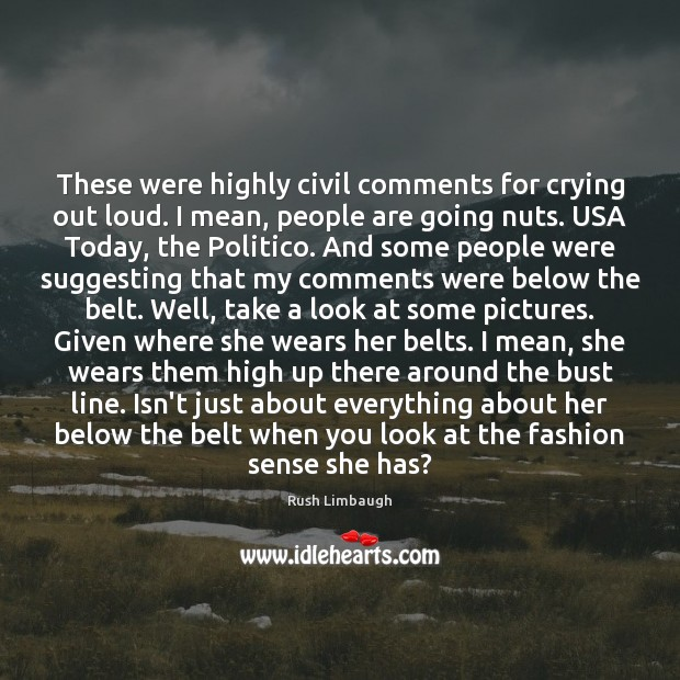 Image, These were highly civil comments for crying out loud. I mean, people