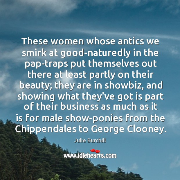 These women whose antics we smirk at good-naturedly in the pap-traps put Image