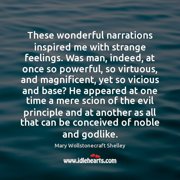 These wonderful narrations inspired me with strange feelings. Was man, indeed, at Image