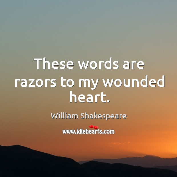 These words are razors to my wounded heart. Image