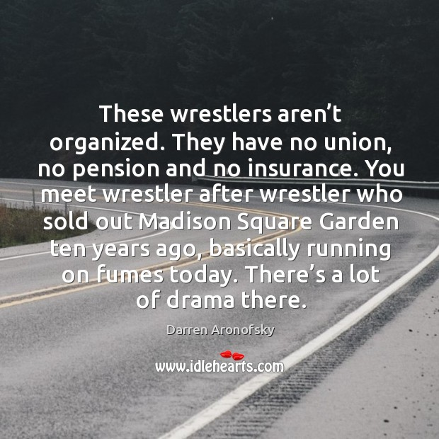 Image, These wrestlers aren't organized. They have no union, no pension and no insurance.