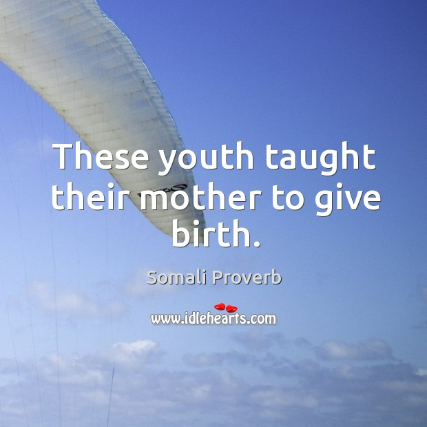 These youth taught their mother to give birth. Somali Proverbs Image