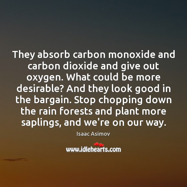 They absorb carbon monoxide and carbon dioxide and give out oxygen. What Image