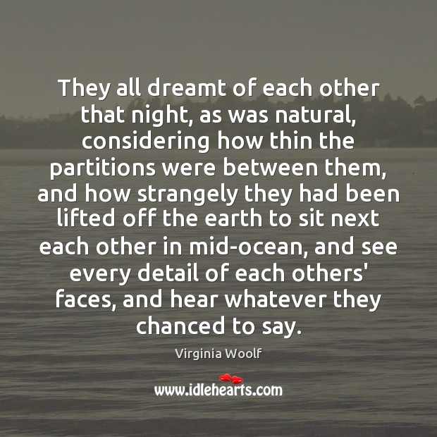They all dreamt of each other that night, as was natural, considering Virginia Woolf Picture Quote
