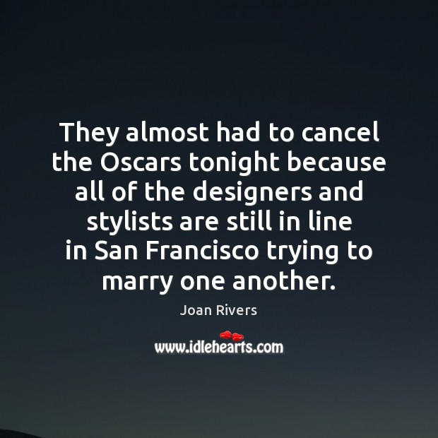 They almost had to cancel the Oscars tonight because all of the Image