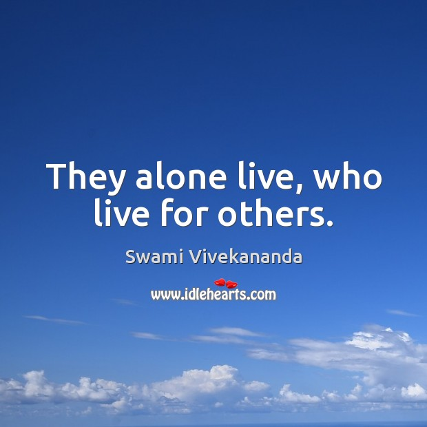 They alone live, who live for others. Image