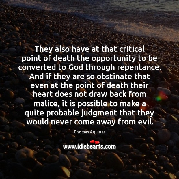 They also have at that critical point of death the opportunity to Thomas Aquinas Picture Quote