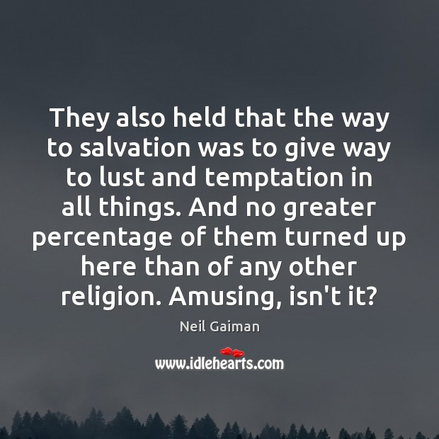 They also held that the way to salvation was to give way Neil Gaiman Picture Quote