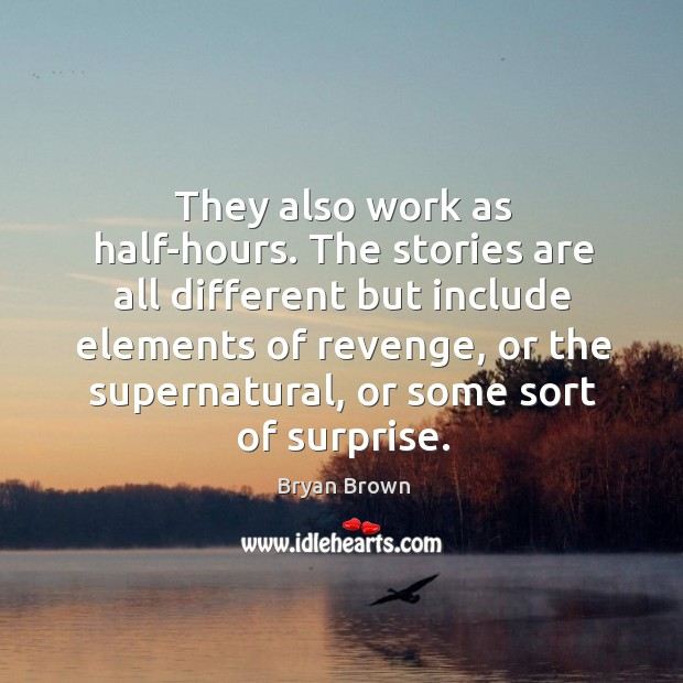 Image, They also work as half-hours. The stories are all different but include
