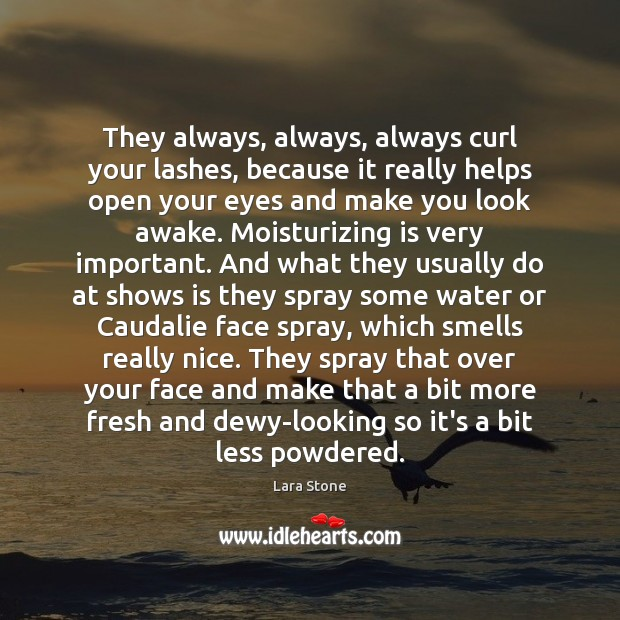 Lara Stone Picture Quote image saying: They always, always, always curl your lashes, because it really helps open