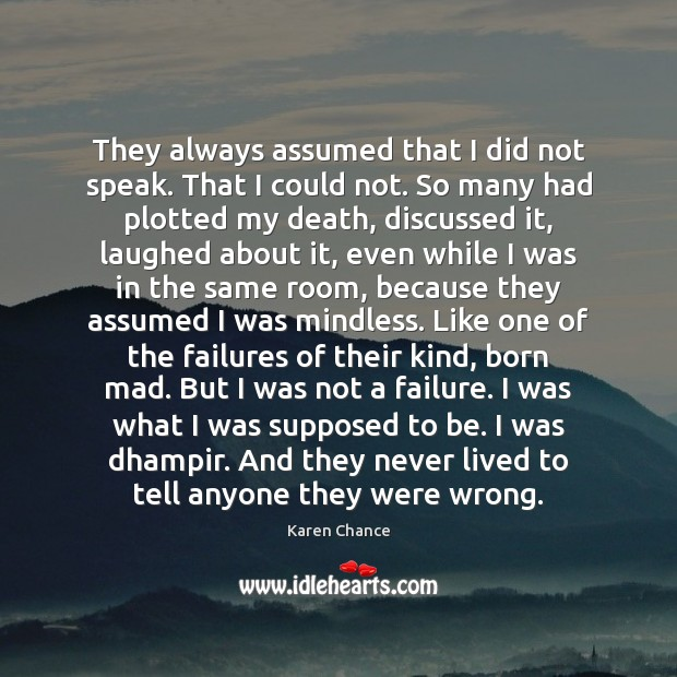 They always assumed that I did not speak. That I could not. Image