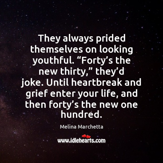"""They always prided themselves on looking youthful. """"Forty's the new thirty,"""" Melina Marchetta Picture Quote"""