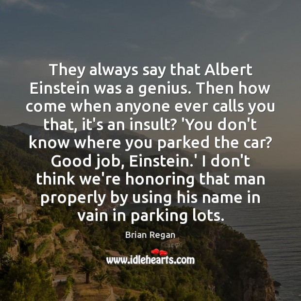 They always say that Albert Einstein was a genius. Then how come Insult Quotes Image