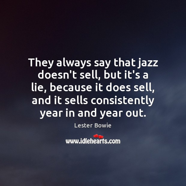 Image, They always say that jazz doesn't sell, but it's a lie, because