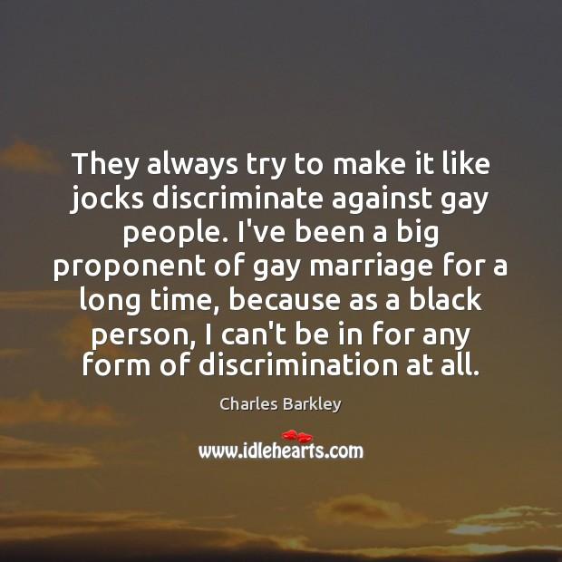 They always try to make it like jocks discriminate against gay people. Image