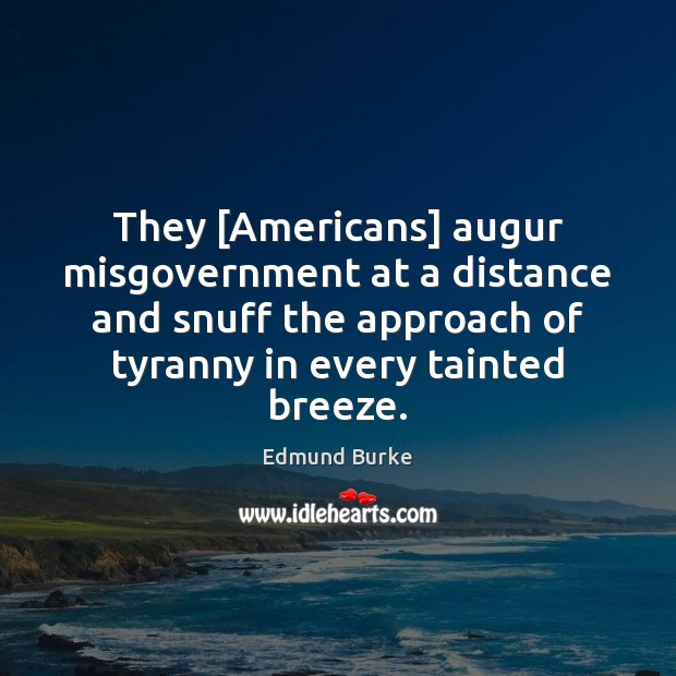 Image, They [Americans] augur misgovernment at a distance and snuff the approach of