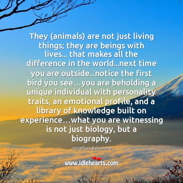 They (animals) are not just living things; they are beings with lives… Image