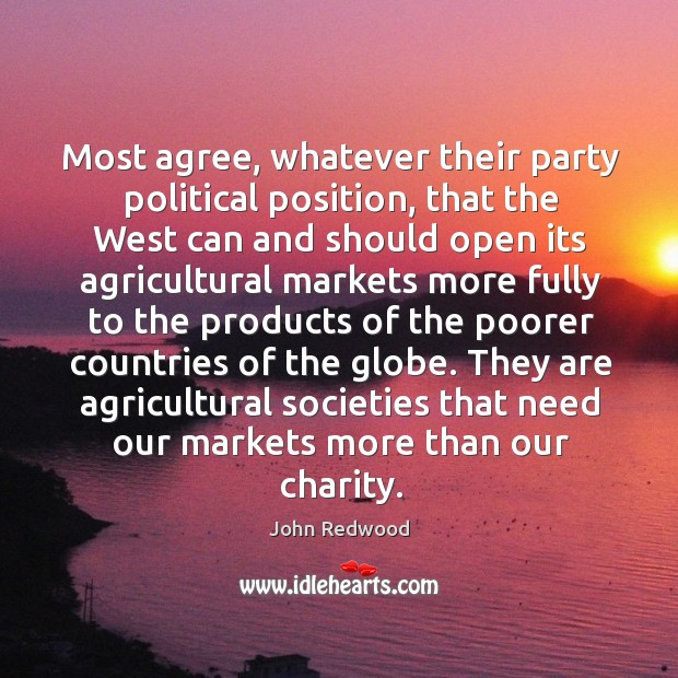 They are agricultural societies that need our markets more than our charity. Image