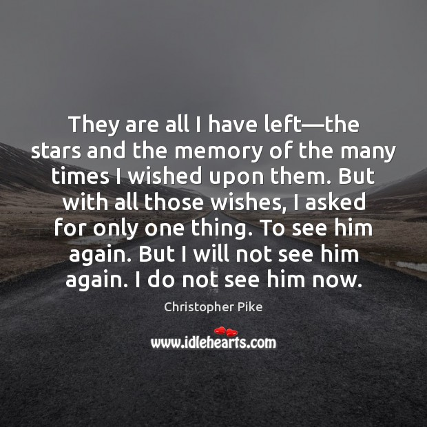 They are all I have left—the stars and the memory of Christopher Pike Picture Quote