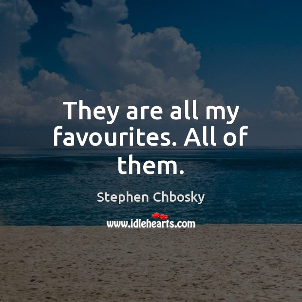 They are all my favourites. All of them. Stephen Chbosky Picture Quote