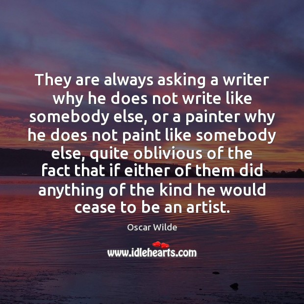 Image, They are always asking a writer why he does not write like