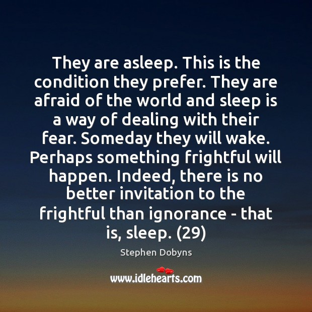 They are asleep. This is the condition they prefer. They are afraid Image
