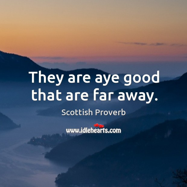 Image, They are aye good that are far away.