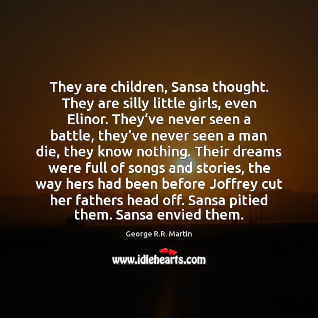 They are children, Sansa thought. They are silly little girls, even Elinor. George R.R. Martin Picture Quote
