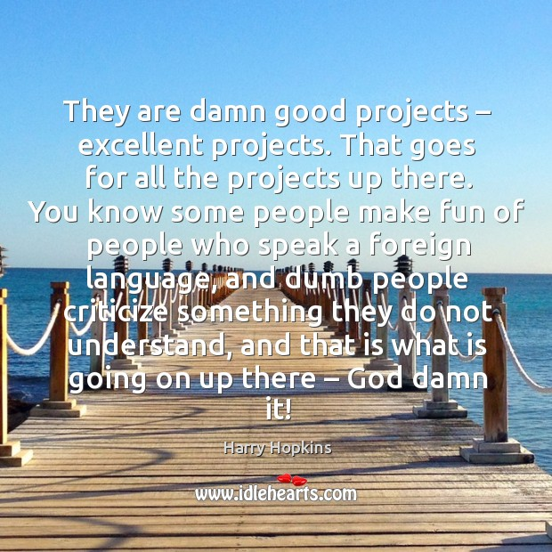 They are damn good projects – excellent projects. That goes for all the projects up there. Image
