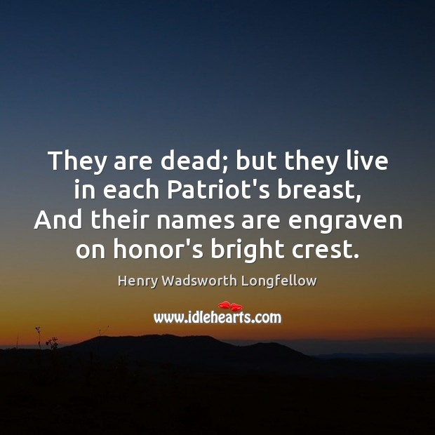 Image, They are dead; but they live in each Patriot's breast, And their