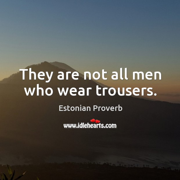 Image, They are not all men who wear trousers.