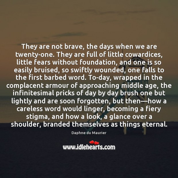 They are not brave, the days when we are twenty-one. They are Image