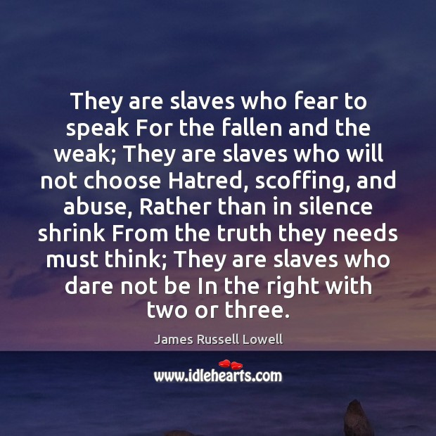 They are slaves who fear to speak For the fallen and the James Russell Lowell Picture Quote