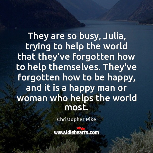 They are so busy, Julia, trying to help the world that they've Image
