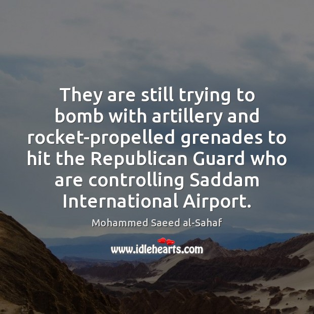 They are still trying to bomb with artillery and rocket-propelled grenades to Image