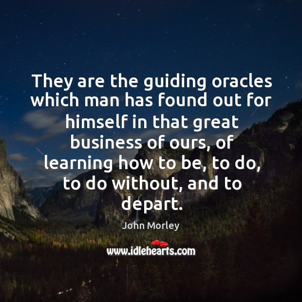 They are the guiding oracles which man has found out for himself in that great business of ours Image