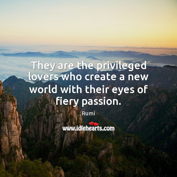 They are the privileged lovers who create a new world with their eyes of fiery passion. Image