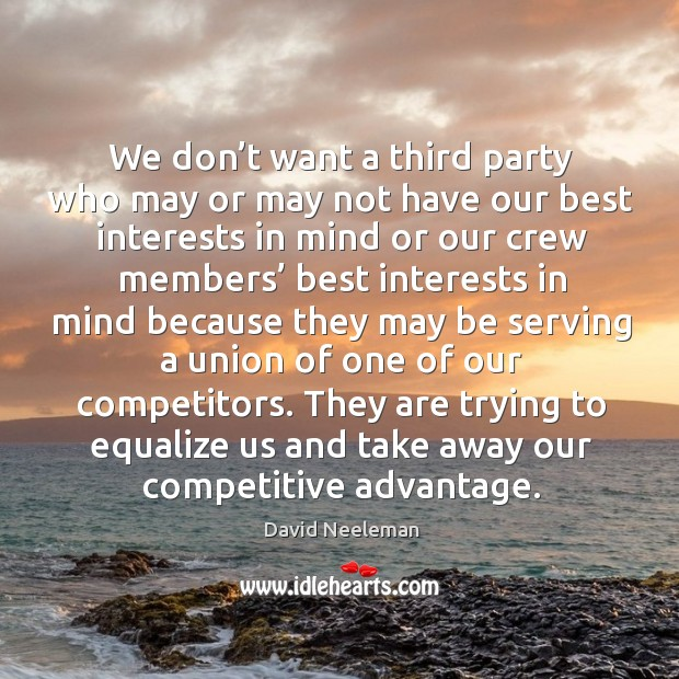 They are trying to equalize us and take away our competitive advantage. Image